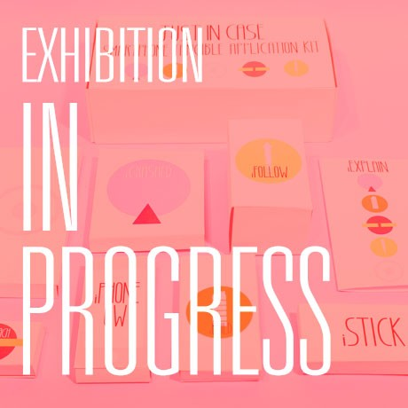 EXHIBITION: IN PROGRESS, 21 - 24 May