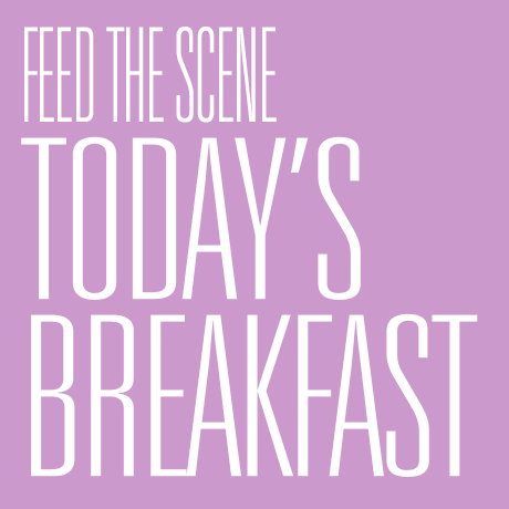 FEED THE SCENE: Today's Breakfast,  22 - 24 May